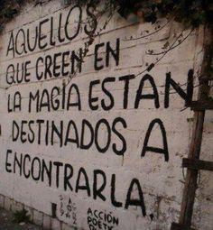 Aquellos que creen en la magia, están destinados a encontrarla.