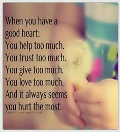 when you have a good heart love life quotes quotes quote heart life sad hurt life quote good heart good heart quotes when you have a good heart quotes Now Quotes, Life Quotes Love, Cute Quotes, Words Quotes, Great Quotes, Quotes To Live By, Funny Quotes, Inspirational Quotes, Big Heart Quotes