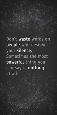 Don't waste your energy on WORDS that need not be spoken...SILENCE can be the strongest message. #silence #nowords #mindset #AHealthierLifestyle