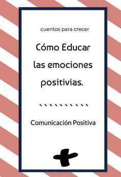Cómo educar las emociones positivas a través del lenguaje.  #comunicaciónpositiva #CNV #asertividad #crianzaconrespeto Love And Logic, Elementary Spanish, Montessori Baby, Cut And Paste, Eyfs, Emotional Intelligence, School Counseling, Positive Life, High School