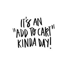 the words - it's an add to cart kinda day - quote - shopping - funny - sassy - Amsterdam - l'Etoile Luxury Vintage Now Quotes, Words Quotes, Quotes To Live By, Motivational Quotes, Funny Quotes, Life Quotes, Inspirational Quotes, Sayings, Funny Shopping Quotes