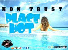New Music: Non Trust  Place Hot (Summer Time)