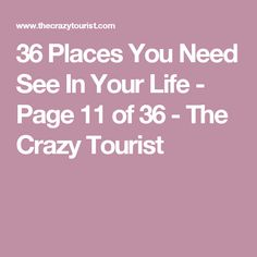 36 Places You Need See In Your Life - Page 11 of 36 - The Crazy Tourist