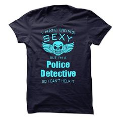 I Hate Being Sexy I Am A Police Detective - #gift ideas #grandparent gift. BUY IT => https://www.sunfrog.com/LifeStyle/I-Hate-Being-Sexy-I-Am-A-Police-Detective-45850981-Guys.html?68278