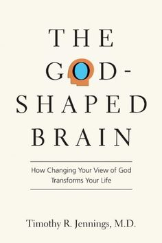 The God-Shaped Brain: How Changing Your View of God Transforms Your Life by Timothy R. Jennings M.D., http://www.amazon.com/dp/B00CQ80B8A/ref=cm_sw_r_pi_dp_8mYgub1D852BF