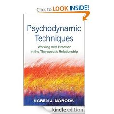 Psychodynamic Techniques: Working with Emotion in the Therapeutic Relationship: Karen J. Maroda: Amazon.com: Kindle Store