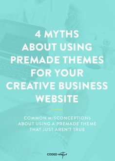 You've probably had someone tell you using premade themes for your creative business will hold you back. We're busting 4 myths about using premade themes.