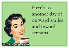::: Cookie Monster voice ::: Because that's how things are IN THE NORTHERN DARKNESS. ARRRRGGGHHH.... (From Funny Accountants.) (Here's to another day of outward smiles and inward screams.)