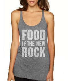 Perfect for Happy Hour! Food Is The New Rock - Women's Tank $30 Heather Grey tri-blend http://www.flavourgallery.com/collections/womens-tanks/products/food-is-the-new-rock-women-s-tank