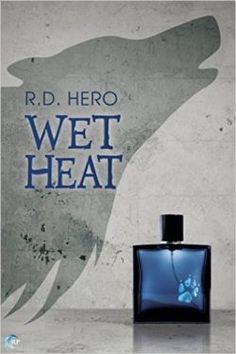 Wet Heat by R.D. Hero - Book Spotlight w/Giveaway