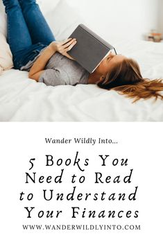5 Books You Need to Read to Understand Your Finances - Wander Wildly Into. Ways To Save Money, Money Saving Tips, How To Make Money, Smart Women Finish Rich, Interview Coaching, Total Money Makeover, Money Talks, Make Good Choices, Finance Tips