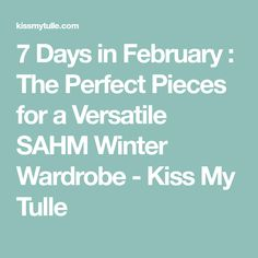 7 Days in February : The Perfect Pieces for a Versatile SAHM Winter Wardrobe - Kiss My Tulle