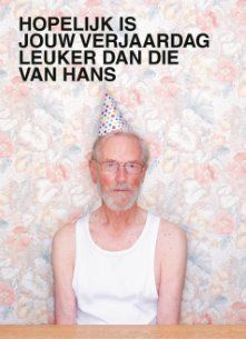 Hopelijk Is Jouw Verjaardag Leuker Dan Die Van Hans Birthday Man