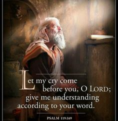 Let my cry come before you, Yahweh. Give me understanding according to your word. Biblical Quotes, Bible Verses Quotes, Bible Scriptures, Faith Prayer, Faith In God, La Sainte Bible, Psalm 119, Bible Truth, Favorite Bible Verses