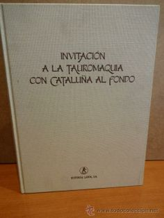 INVITACIÓN A LA TAUROMAQUIA CON CATALUÑA AL FONDO. ED / LABOR - 1993. COMO NUEVO.