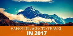 The Safest Places To Travel In 2017