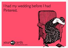 Bahaha...I definitely have said my wedding would have been so much cooler if pinterest had been around then...