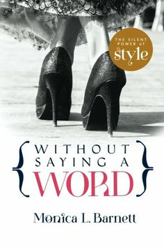 Without Saying A Word: The Silent Power of Style by Monica Barnett,http://www.amazon.com/dp/0991349806/ref=cm_sw_r_pi_dp_Zg3Xsb0XZ33GDR09