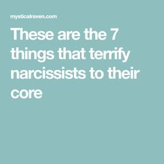 These are the 7 things that terrify narcissists to their core