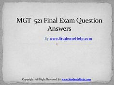 Make your dream to Ace your exams a reality. Experience the easiest way to handle exam pressure with the good tutorial like us. StudenteHelp.com provide MGT 521 Final Exam Latest University of Phoenix and Entire Course question with answers LAW, Finance, Economics and Accounting Homework Help, UOP course Individual Assignment, UOP Course Tutorial, Final Exam Study Guides, individual assessment etc. visit us to learn more!