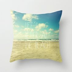 life's better at the beach Throw Pillow by Sylvia Cook Photography - $20.00