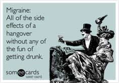 Except its way worse than any hangover. That's how I describe it to non-migraineurs.