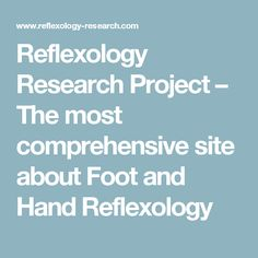Reflexology Research Project – The most comprehensive site about Foot and Hand Reflexology