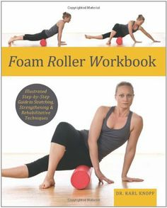 Foam Roller Workbook: Illustrated Step-by-Step Guide to Stretching, Strengthening and Rehabilitative Techniques by Karl Knopf, http://www.amazon.com/dp/1569759251/ref=cm_sw_r_pi_dp_WmZFrb0KQYTQV