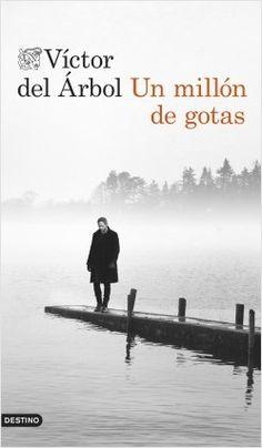 Un millón de gotas, de Víctor del Árbol. Un intenso thriller literario con traición,venganza, sexo y acción.