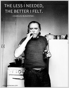 The less I needed, the better I felt. (Charles Bukowski) http://instagram.com/sitiodascitacoes
