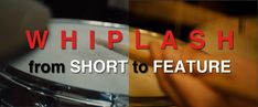 WHIPLASH: From Short to Feature