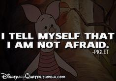 Winnie the Pooh - I tell myself that I am not afraid - Piglet