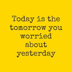 Quotessential   Print by Andy   Today is the tomorrow you worried about yesterday