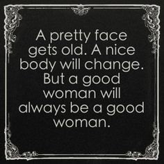 """{Quote} """"A pretty face gets old … A nice body will change … But a good woman will always be a good woman!!"""" Very true indeed!! #WomanQuote #TickledMummyClub"""