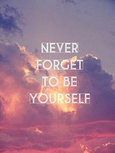 never forget to be yourself