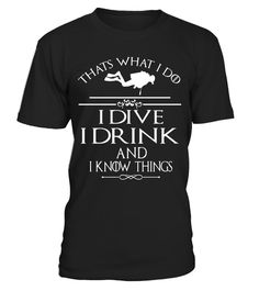 "# Thats what I do I dive I Drink And I Know Things .  Special Offer, not available in shops      Comes in a variety of styles and colours      Buy yours now before it is too late!      Secured payment via Visa / Mastercard / Amex / PayPal      How to place an order            Choose the model from the drop-down menu      Click on ""Buy it now""      Choose the size and the quantity      Add your delivery address and bank details      And that's it!      Tags: scuba diving, scuba diver, scuba…"