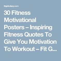 30 Fitness Motivational Posters – Inspiring Fitness Quotes To Give You Motivation To Workout – Fit Girl's Diary