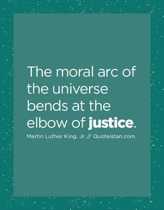 The moral arc of the universe bends at the elbow of justice. Martin Luther Jr, Justice Quotes, Mother Teresa, Amber Heard, Morals, Albert Einstein, Cute Quotes, Confessions, Forgiveness