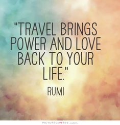 Travel brings power and love back to your life. Picture Quotes.