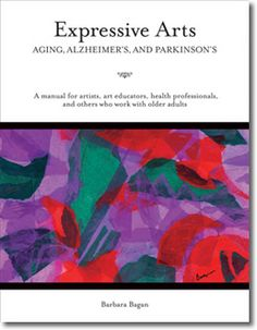 Improve the quality of life for older adults, including those with Alzheimer's, Parkinson's, and other dementias by Dr. Barbara Bagan