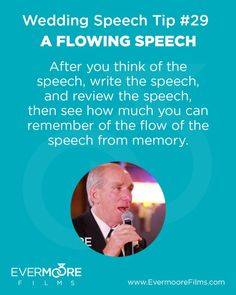 A Flowing Speech   Wedding Speech Tip #29   After you think of the speech, write the speech, and review the speech, then see how much you can remember of the flow of the speech from memory.