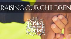 The Israelites: In The Scripts- Raising Our Children