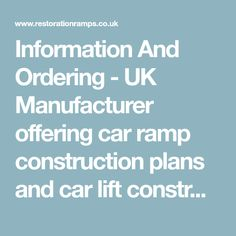Information And Ordering - UK Manufacturer offering car ramp construction plans and car lift construction plans - for car restoration and servicing projects