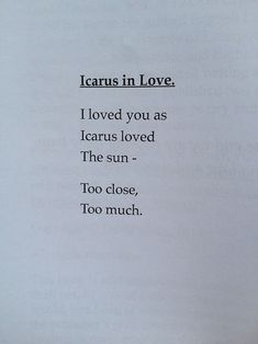 Icarus in love.  I loved you as Icarus loved the sun - Too close, too much.