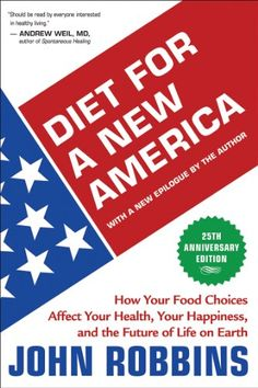 Amazon.com: Diet for a New America 25th Anniversary Edition: How Your Food Choices Affect Your Health, Your Happiness, and the Future of Life on Earth eBook: John Robbins: Books