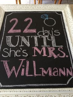 Bridal shower chalkboard countdown. @Carina . Schimpf decor that Stacie can keep for their little home might be a good idea for a limited budget. Stuff that won't just get thrown away after the shower.
