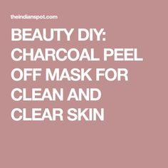 BEAUTY DIY: CHARCOAL PEEL OFF MASK FOR CLEAN AND CLEAR SKIN