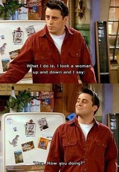 Joey from F.R.I.E.N.D.S. He's my favorite!