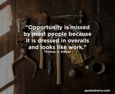 """""""Opportunity is missed by most people because it is dressed in overalls and looks like work."""" -- Thomas A. Tumblr Quotes, Funny Quotes, Petty People, Edison Quotes, Girly Man, Great Quotes, Inspirational Quotes, What Makes A Man, Sayings And Phrases"""