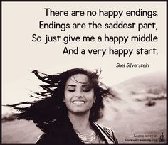 There are no happy endings. Endings are the saddest part,